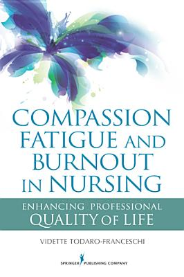 Compassion Fatigue and Burnout in Nursing By Todaro-Franceschi, Vidette